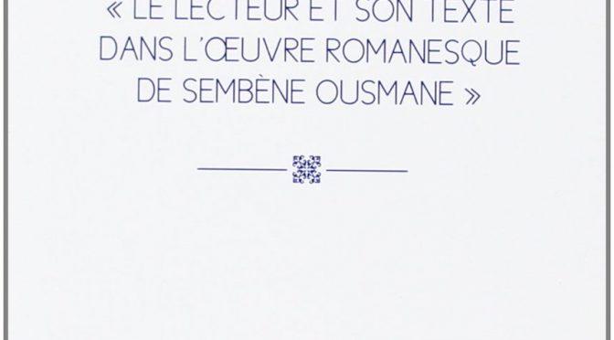 Le second acte de naissance suivi de Le lecteur et son texte dans l'oeuvre romanesque de Sembène Ousmane