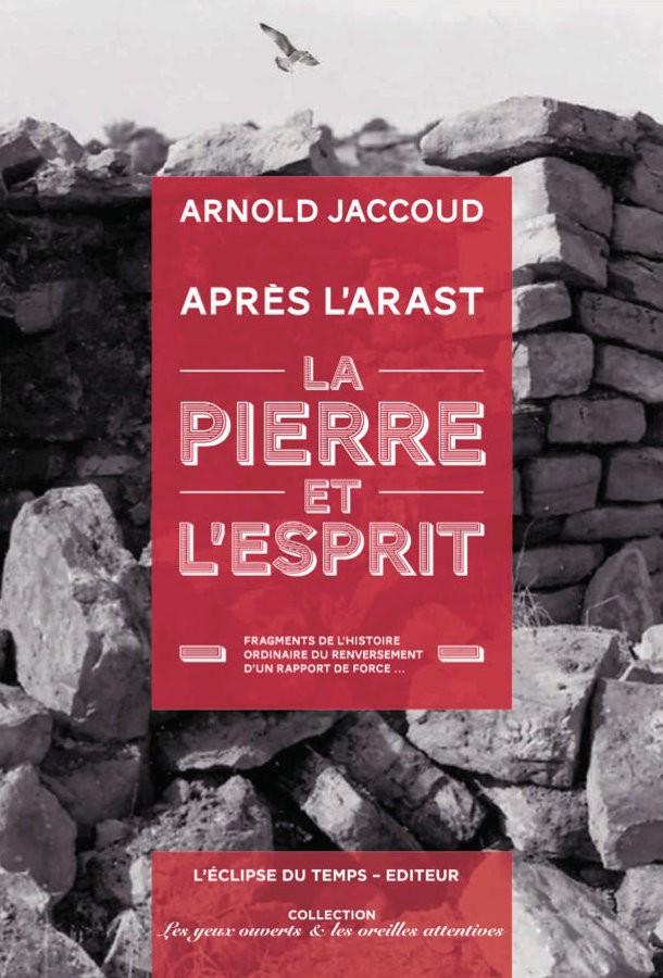 La pierre et l'esprit – Après l'ARAST – Fragments de l'histoire ordinaire du renversement d'un rapport de force…