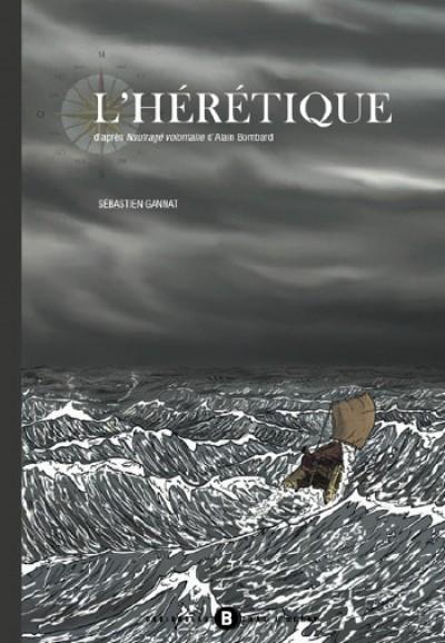 L'hérétique – D'après Naufragé volontaire d'Alain Bombard