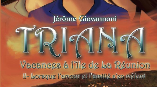 Triana, vacances à l'île de La Réunion – Tome 2 – Lorsque l'amour et l'amitié s'en mêlent
