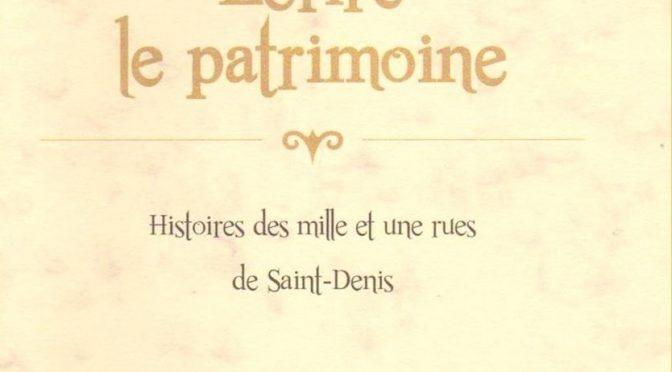 Écrire le patrimoine – Histoire des mille et une rues de Saint-Denis
