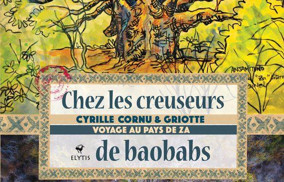 Chez les creuseurs de baobabs – Voyage au pays de Za