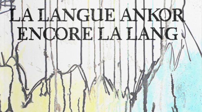 La langue ankor, encore la lang