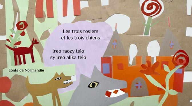 Les trois rosiers et les trois chiens – Ireo raozy telo sy ireo alika telo – Conte de Normandie