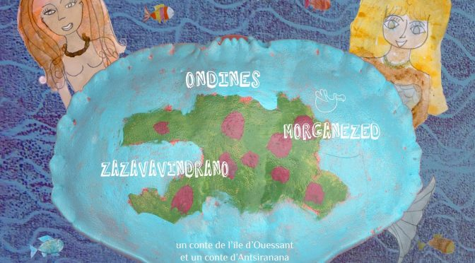 Ondines – Morganezed – Zazavavindrano – Un conte de l'île d'Ouessant et un conte d'Antsiranana