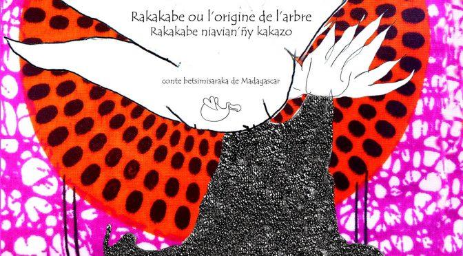 Rakakabé ou l'origine de l'arbre – Rakakabe niavin'ñy kakazo – Conte betsimisaraka de Madagascar