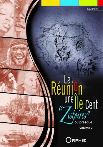 """La Réunion une Île Cent """"Zistoires"""" ou presque – Volume 2"""