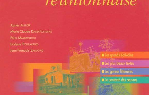 Anthologie de littérature réunionnaise – les grands écrivains – Les plus beaux textes – Les genres littéraires – Le contexte des oeuvres