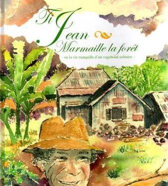 Ti Jean Marmaille la forêt ou la vie tranquille d'un vagabond solitaire