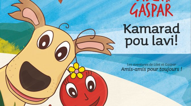 Zistwar Lilet & Gaspar – Premier épisode – Kamarad pou ravi ! – Les aventures de Lilet et Gaspar – Premier épisode – Amis, amis pour toujours !