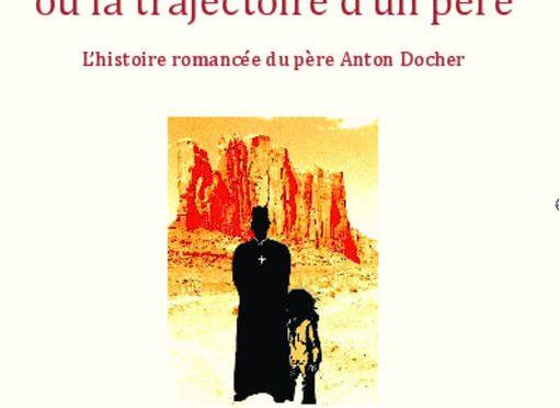 Anton ou la trajectoire d'un père – L'histoire romancée du père Anton Docher
