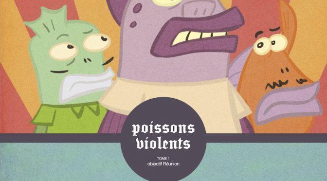 Poissons violents – Tome 1 – Objectif Réunion