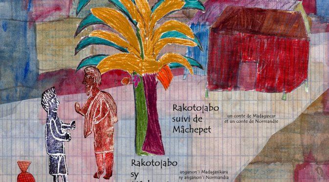 Rakotojabo suivi de Mâchepet – Un conte de Madagascar et un conte de Normandie – Rakotojabo sy Mâchepet – Anganon'i Madagasiraka sy anganon'i Normandia