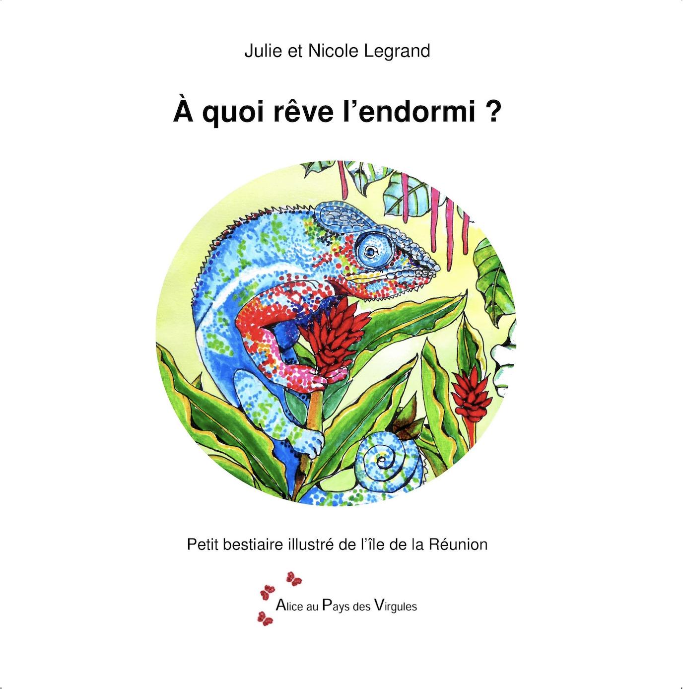 Á quoi rêve l'endormi ? – Petit bestiaire illustré de l'île de La Réunion – Tome 1