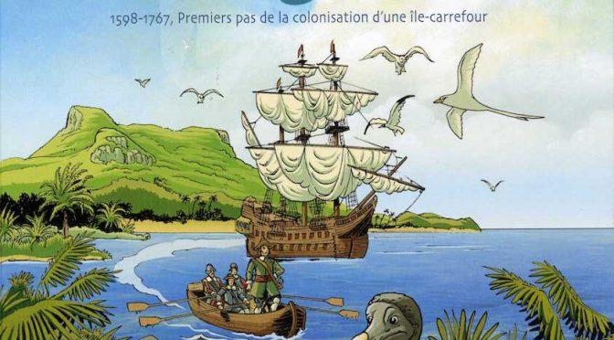 Histoire de Maurice – Tome 1 – 1598-1767, premiers pas de la colonisation d'une île carrefour