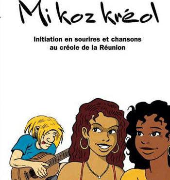 Mi Koz Kréol – Je Parle Créole – Initiation en sourires et en chansons au créole de La Réunion