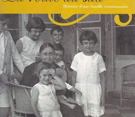 La route du Sud – Histoire d'une famille réunionnaise – Des générations de Caillé