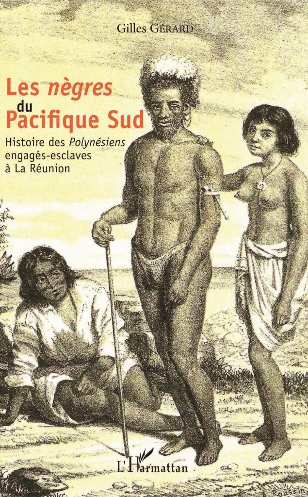 Les Nègres du Pacifique Sud – Histoire des Polynésiens engagés-esclaves à La Réunion