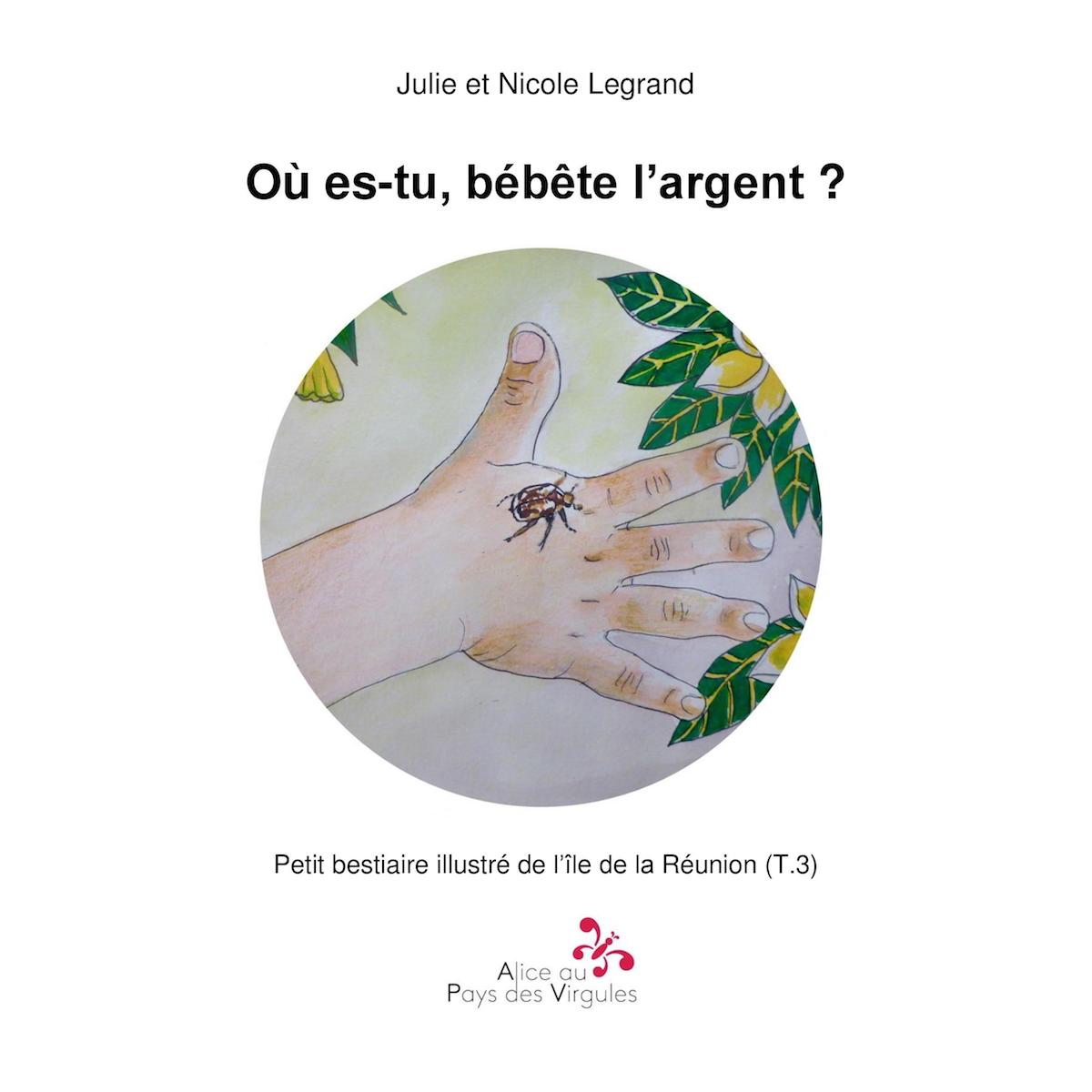 Où es-tu, bébête l'argent ? – Petit bestiaire illustré de l'île de La Réunion – Tome 3
