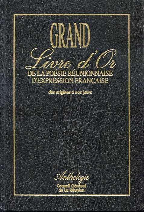 Grand livre d'or de la poésie réunionnaise d'expression française des origine à nos jours – Anthologie