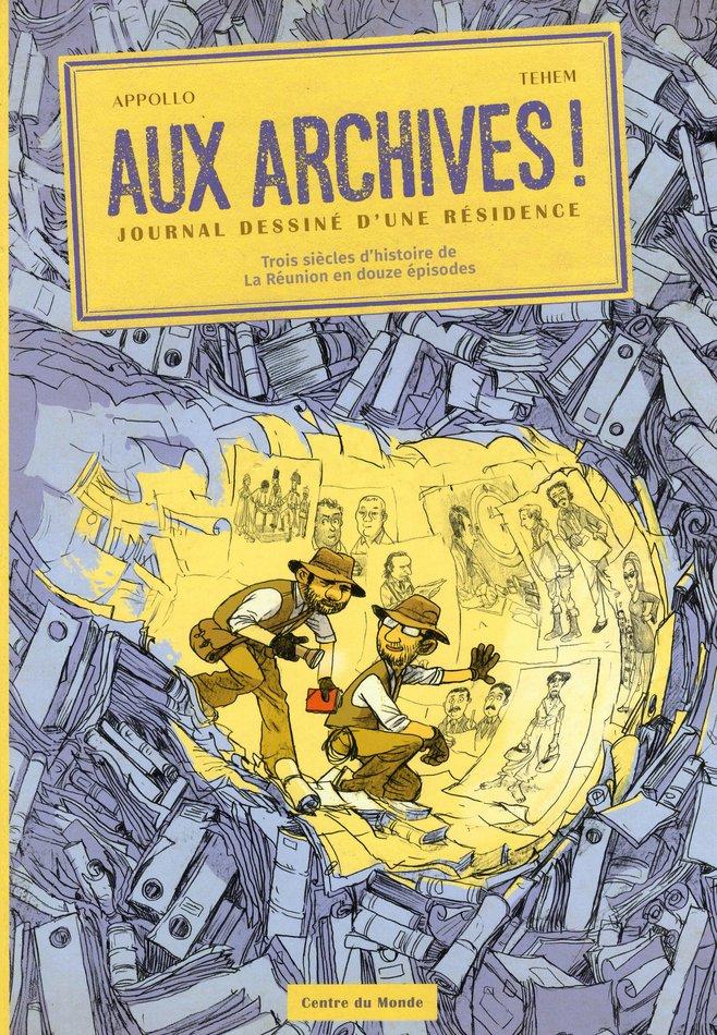 Aux archives ! Journal dessiné d'une résidence – Trois siècles d'histoire de La Réunion en douze épisodes