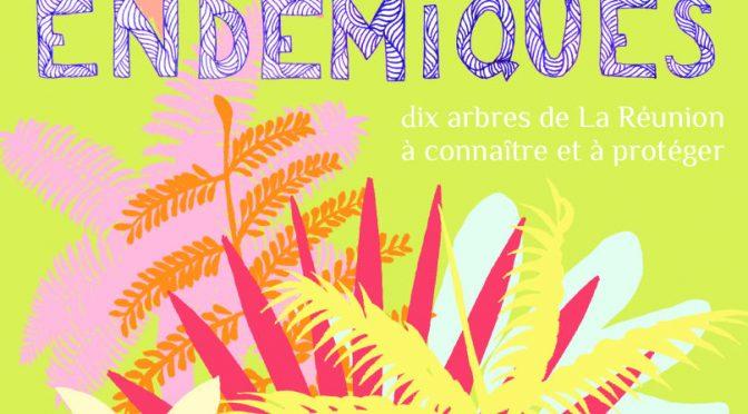 Endémiques – Dix arbres de La Réunion à connaître et à protéger