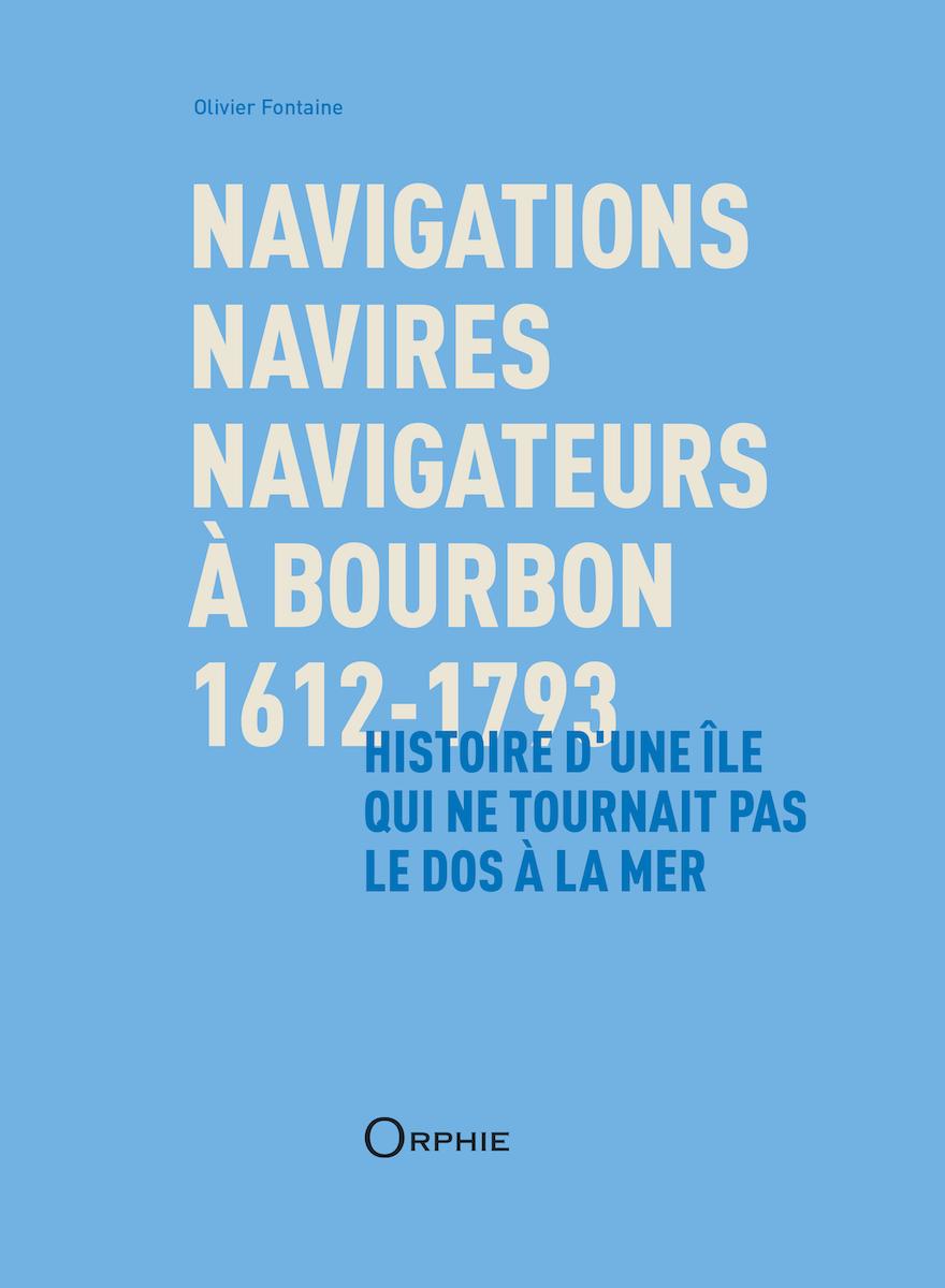 Navigations, navires, navigateurs à Bourbon 1612-1793 – Histoire d'une île qui ne tournait pas le dos à la mer