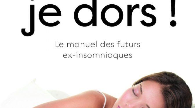 Ce soir, je dors ! – Manuel des futurs ex-insomniaques