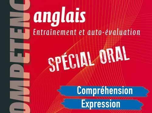 Compétences – Anglais – Entraînement et auto-évaluation – Spécial Oral – Niveau indépendant – B1-B2