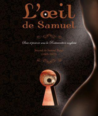 L'oeil de Samuel – Sexe et pouvoir sous la restauration anglaise -Journal de Samuel Pepys (1660-1669)