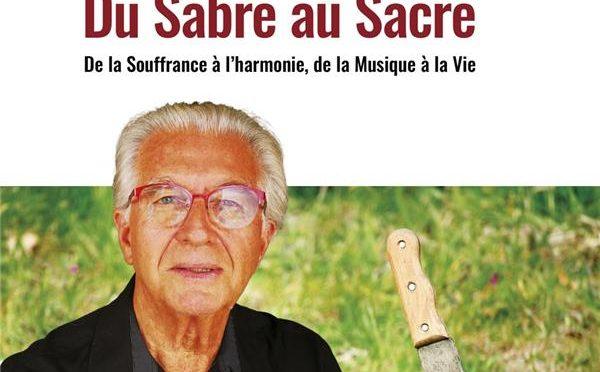 Du sabre au sacre – De la souffrance à l'harmonie, de la musique à la vie